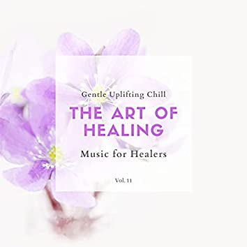 The Art Of Healing - Gentle Uplifting Chill Music For Healers, Vol. 11