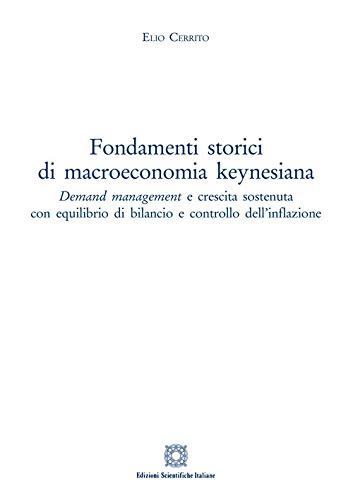 Fondamenti storici di macroeconomia keynesiana. Demand management e crescita sostenuta con equilibrio di bilancio e controllo dell'inflazione