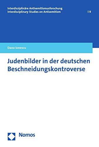 Judenbilder in der deutschen Beschneidungskontroverse (Interdisziplinäre Antisemitismusforschung/Interdisciplinary Studies on Antisemitism 9)