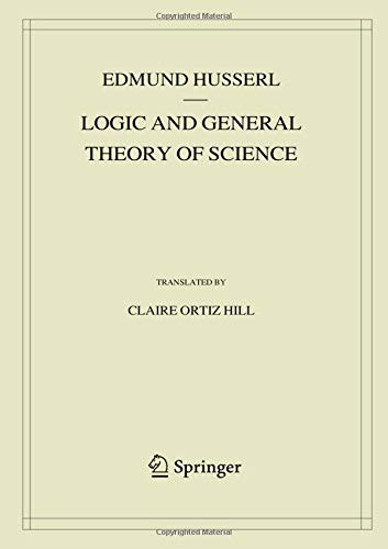 Logic and General Theory of Science (Husserliana: Edmund Husserl – Collected Works)
