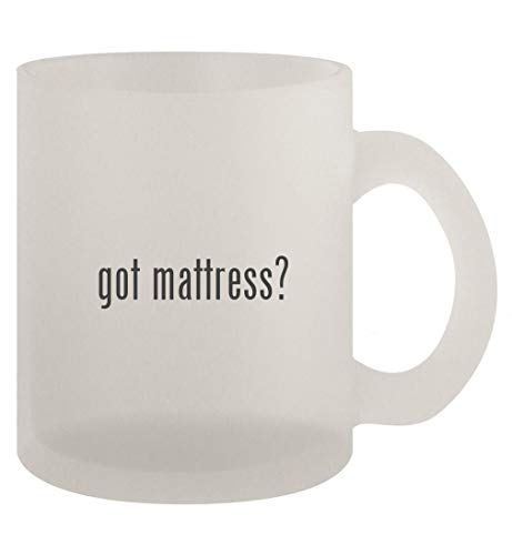 got mattress? - 10oz Frosted Coffee Mug Cup, Frosted