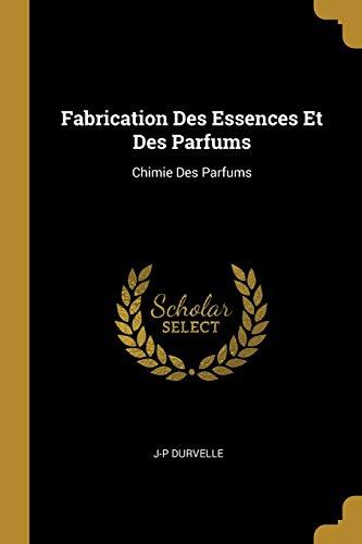 FRE-FABRICATION DES ESSENCES E: Chimie Des Parfums