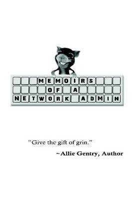[(Memoirs of a Network Admin)] [By (author) Allie Gentry] published on (November, 2010)