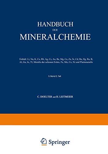 Handbuch der Mineralchemie: Band III Zweite Hälfte Enthält: Li, Na, K, Cu, Rb, Ag, Cs, Au, Be, Mg, Ca, Zn, Sr, Cd, Ba, Hg, Ra, B, Al, Ga, In, Tl, ... Erden, Fe, Mn, Co, Ni und Platinmetalle