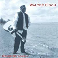 Never Be Lonely by Walter Finch (1996-10-01)