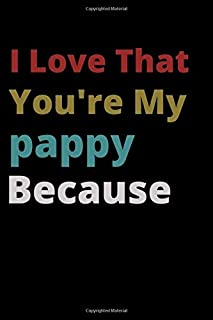 I Love That You're My pappy Because: is Great Gift I love you Because you are My Life Lined Journal Notebook For Boys Girl...