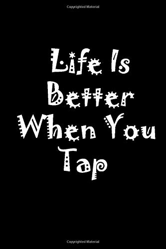 Life Is Better When You Tap: Notebook Journal Gift for Dance Coach and Music Dancing Lovers Step Dancers (Cute Music Dancers Gifts)   100 pages, 6 x 9 inches