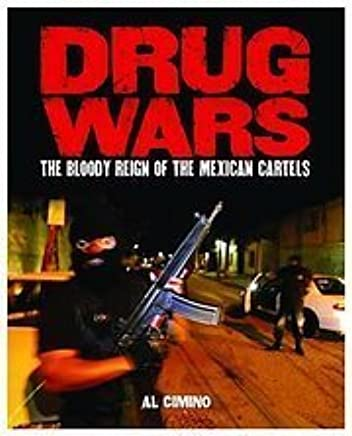 Drug Wars: the Bloody Reign of the Mexican Cartel: Al Cimino ...