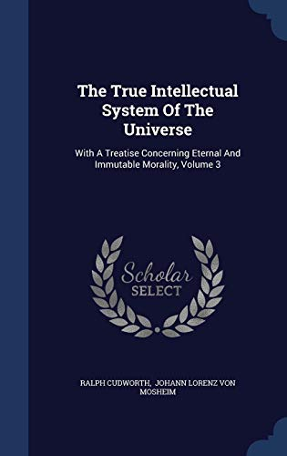 The True Intellectual System of the Universe: With a Treatise Concerning Eternal and Immutable Morality, Volume 3