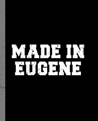 Made in Eugene: A Blank Lined Journal for a Native Resident of Eugene, OR.