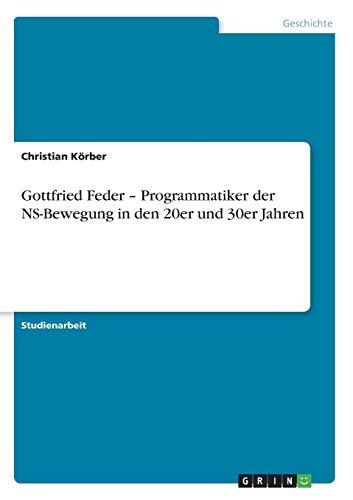 Gottfried Feder - Programmatiker der NS-Bewegung in den 20er und 30er Jahren