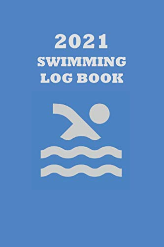2021 Swimming Log Book: Keep Track of Your Trainings & Personal Records: Warm up, Sets, Cool Down, Distance, Reps, Time, Notes.....