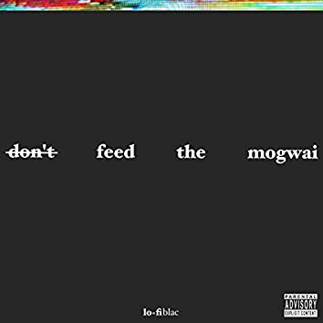 Don't Feed the Mogwai