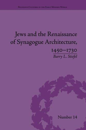 Jews and the Renaissance of Synagogue Architecture, 14501730 (Religious Cultures in the Early Modern World) by Barry L. Stiefel(2016-01-22)