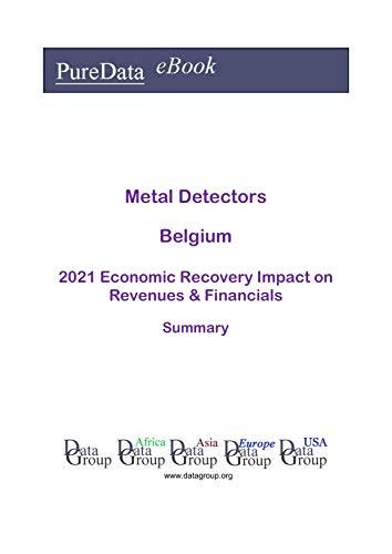 Metal Detectors Belgium Summary: 2021 Economic Recovery Impact on Revenues & Financials (English Edition)