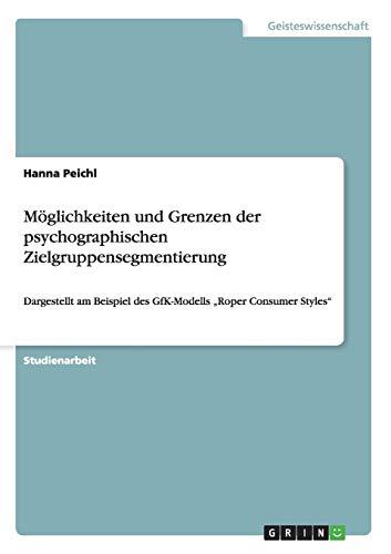 """Möglichkeiten und Grenzen der psychographischen Zielgruppensegmentierung: Dargestellt am Beispiel des GfK-Modells \""""Roper Consumer Styles\"""""""