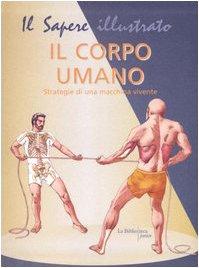 Il corpo umano. Strategie di una macchina vivente.