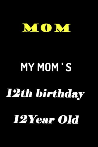 """My Mom's 12th Birthday 12 Year Old: journal, notebook, 120 lined pages and size of (6"""" x 9"""")"""