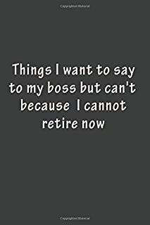 Things I Want To Say To My Boss But Can't Because I Cannot Retire Now: A Journal Diary To Plot My Exit