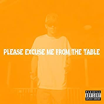Please Excuse Me from the Table