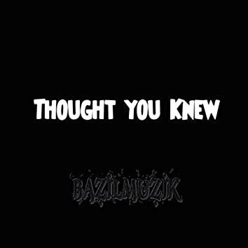 Thought You Knew