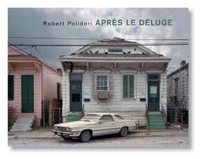 Robert Polidori - Après le Déluge (After the Flood)