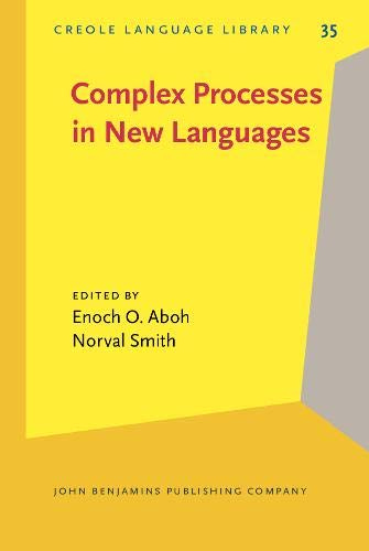 Compare Textbook Prices for Complex Processes in New Languages Creole Language Library  ISBN 9789027252579 by Aboh, Enoch O.,Smith, Norval