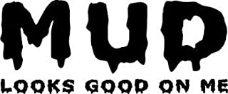 Chase Grace Studio Mud Looks Good On Me 4X4 Off Road Country Vinyl Decal Sticker Black Cars Trucks SUV Dirt Bikes Four Wheelers 5.5
