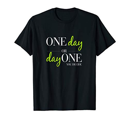 ONE day or day ONE you decide - jeder Tag ist der erste Tag T-Shirt