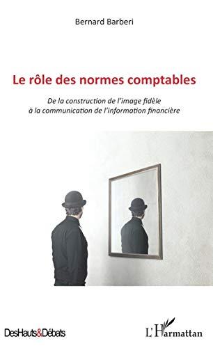 Le rôle des normes comptables: De la construction de l'image fidèle à la communication de l'information financière (Des Hauts et Débats) (French Edition)