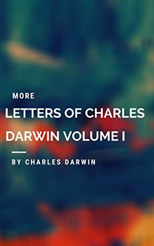 MORE LETTERS OF CHARLES DARWIN VOLUME I (English Edition)