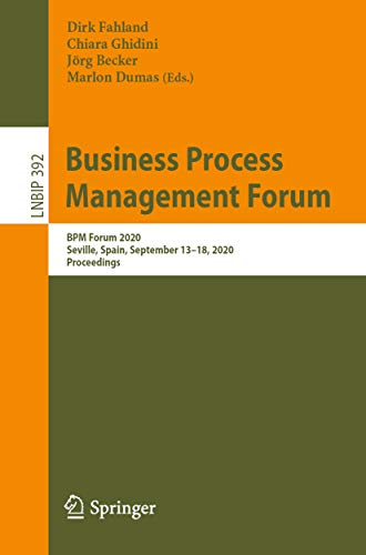 Business Process Management Forum: BPM Forum 2020, Seville, Spain, September 13–18, 2020, Proceedings (Lecture Notes in Business Information Processing Book 392) (English Edition)