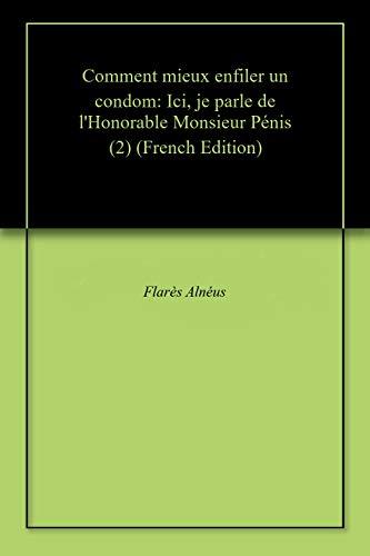Comment mieux enfiler un condom: Ici, je parle de l'Honorable Monsieur Pénis (2) (French Edition)