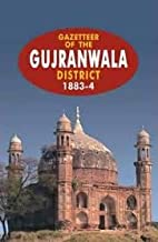Gazetteer of the Gujranwala District 1883-84 by Govt Record