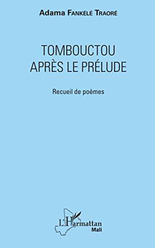 Tombouctou après le prélude: Recueil de poèmes