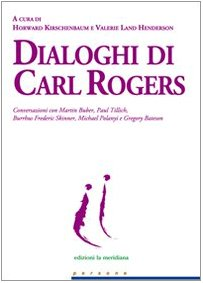 Dialoghi di Carl Rogers. Conversazioni con Martin Buber, Paul Tillich, Burrhus Frederic Skinner, Michael Polanyi e Gregory Bateson