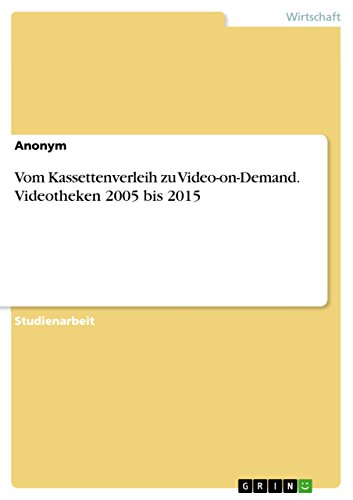 Vom Kassettenverleih zu Video-on-Demand. Videotheken 2005 bis 2015