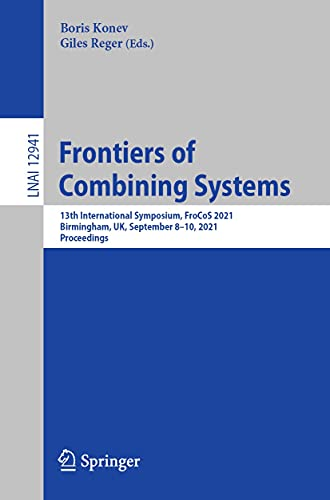 Frontiers of Combining Systems: 13th International Symposium, FroCoS 2021, Birmingham, UK, September 8–10, 2021, Proceedings (Lecture Notes in Computer Science Book 12941) (English Edition)