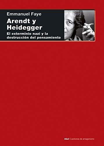 Arendt y Heidegger. El exterminio nazi y la destrucción del pensamiento (Cuestiones de Antagonismo nº 108) (Spanish Edition)