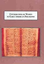 Contributions by Women to Early American Philosophy: Anne Bradstreet, Mercy Otis Warren, and Judith Sargent Murray