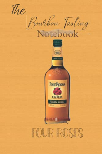 Bourbon Tasting Notebook ( Four roses cover print design ): Record keeping notebook for Bourbon lovers and collecters,Review, track and rate your burbon collection