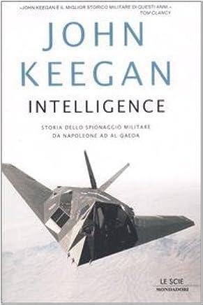 Intelligence. Storia dello spionaggio militare da Napoleone a Al-Qaeda
