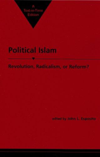 Political Islam: Revolution, Radicalism, or Reform