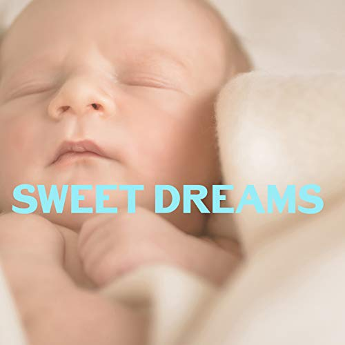 Sweet Dreams - Unique Collection of Calm New Age Music, Soft Lullabies Nighttime, Gentle Infant Baby, Nursery Songs