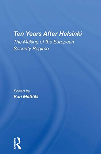 Ten Years After Helsinki: The Making Of The European Security Regime (English Edition)