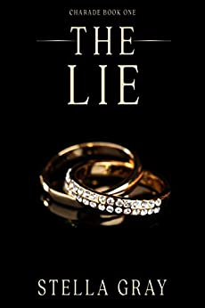 The Lie (Charade Book 1) by [Stella Gray]
