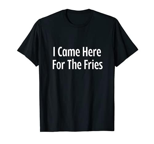 Vine aquí por las papas fritas me encantan las papas fritas Camiseta