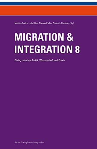Migration & Integration 8: Dialog zwischen Politik, Wissenschaft und Praxis (Reihe DialogForum Integration)