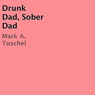 Drunk Dad, Sober Dad                   By:                                                                                                                                 Mark A. Tuschel                               Narrated by:                                                                                                                                 Mark A. Tuschel                      Length: 2 hrs and 1 min     1 rating     Overall 5.0