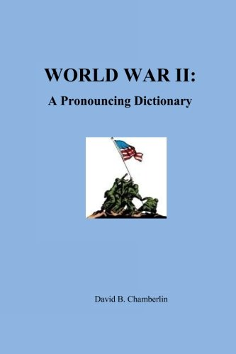 World War II: A Pronouncing Dictionary